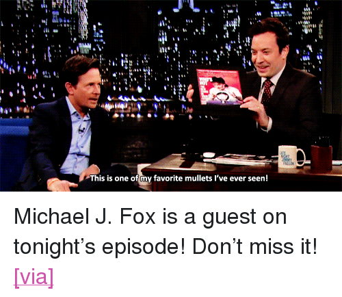 "Michael J. Fox: This is one of cny favorite mullets I've ever seen! <p>Michael J. Fox is a guest on tonight&rsquo;s episode! Don&rsquo;t miss it! </p> <p><a href=""http://latenightjimmy.tumblr.com/post/62535169833/michael-j-fox-wins-all-the-best-mullet-awards"" target=""_blank"">[via]</a></p>"