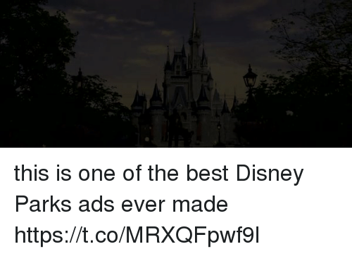 Disney, Best, and Girl Memes: this is one of the best Disney Parks ads ever made https://t.co/MRXQFpwf9l
