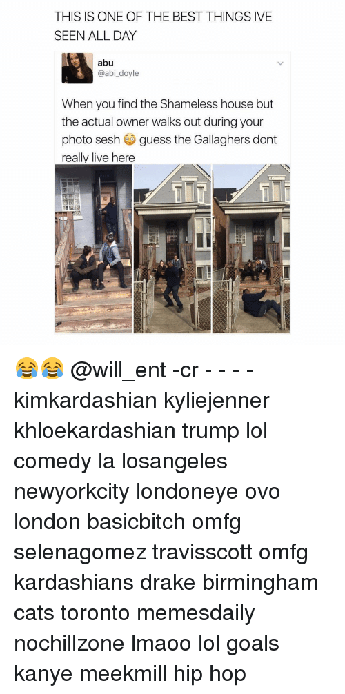 Memes, Shameless, and Hip Hop: THIS IS ONE OF THE BEST THINGS IVE  SEEN ALL DAY  abu  L @abi doyle  When you find the Shameless house but  the actual owner walks out during your  photo sesh guess the Gallaghers dont  really live here 😂😂 @will_ent -cr - - - - kimkardashian kyliejenner khloekardashian trump lol comedy la losangeles newyorkcity londoneye ovo london basicbitch omfg selenagomez travisscott omfg kardashians drake birmingham cats toronto memesdaily nochillzone lmaoo lol goals kanye meekmill hip hop