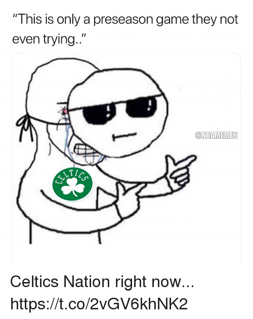 """Memes, Celtics, and Game: """"This is only a preseason game they not  even trying.""""  @NBAMEMES  LT Celtics Nation right now... https://t.co/2vGV6khNK2"""