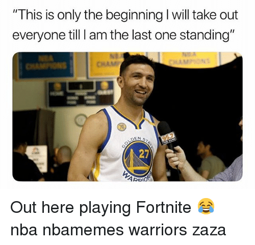 "Basketball, Nba, and Sports: This is only the beginning I will take out  everyone till I am the last one standing""  95.7  27 Out here playing Fortnite 😂 nba nbamemes warriors zaza"