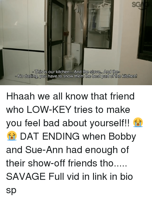 Bad, Friends, and Low Key: This  is our kitchen, And the stove And the  No darling, you  have to show them the best part of the kitchen! Hhaah we all know that friend who LOW-KEY tries to make you feel bad about yourself!! 😭😭 DAT ENDING when Bobby and Sue-Ann had enough of their show-off friends tho..... SAVAGE Full vid in link in bio sp