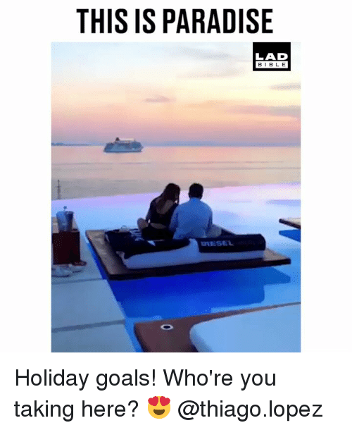 Goals, Memes, and Paradise: THIS IS PARADISE  BIBLE Holiday goals! Who're you taking here? 😍 @thiago.lopez