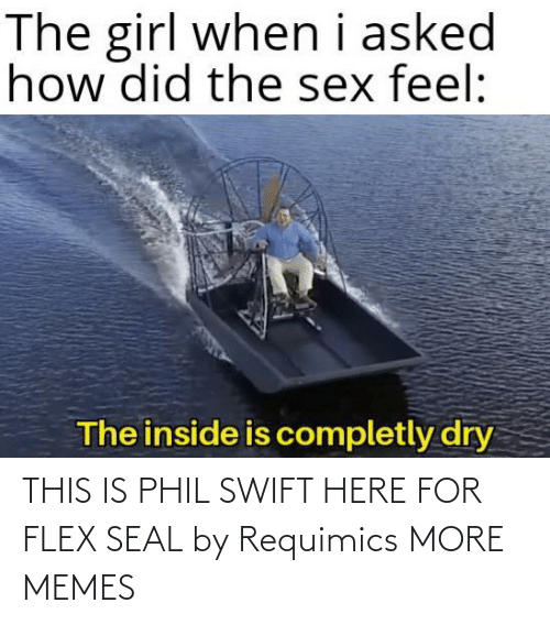 Phil: THIS IS PHIL SWIFT HERE FOR FLEX SEAL by Requimics MORE MEMES