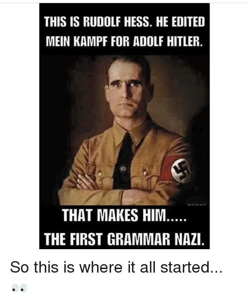 Grammar Nazis: THIS IS RUDOLF HESS. HE EDITED  MEIN KAMPF FOR ADOLF HITLER.  THAT MAKES HIM.  THE FIRST GRAMMAR NAZI. So this is where it all started...👀