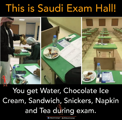 snickers: This is Saudi Exam Hall!  You get Water, Chocolate lce  Cream, Sandwich, Snickers, Napkin  and Tea during exam