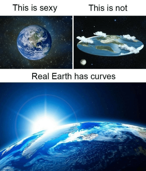 Curves: This is Sexy  This is not  Real Earth has curves