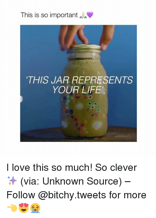 """Life, Love, and Girl Memes: This is so important  THIS JAR REPRESENTS  YOUR LIFE"""" I love this so much! So clever ✨ (via: Unknown Source) – Follow @bitchy.tweets for more 👈😍😭"""