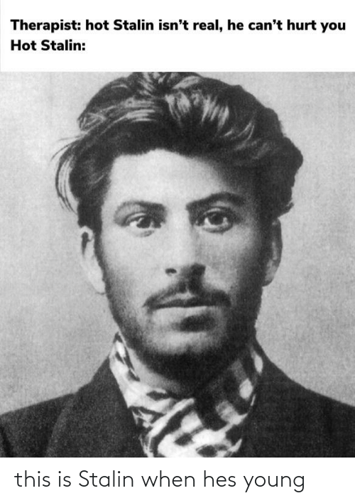 stalin: this is Stalin when hes young