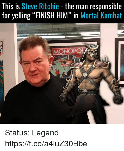 "Mortal Kombat, Video Games, and Legend: This is Steve Ritchie - the man responsible  for yelling ""FINISH HIM"" in Mortal Kombat  MONOPO  NG Status: Legend https://t.co/a4luZ30Bbe"