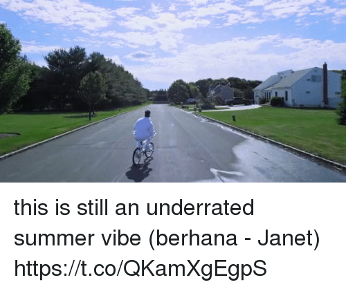 Funny, Summer, and Still: this is still an underrated summer vibe (berhana - Janet) https://t.co/QKamXgEgpS
