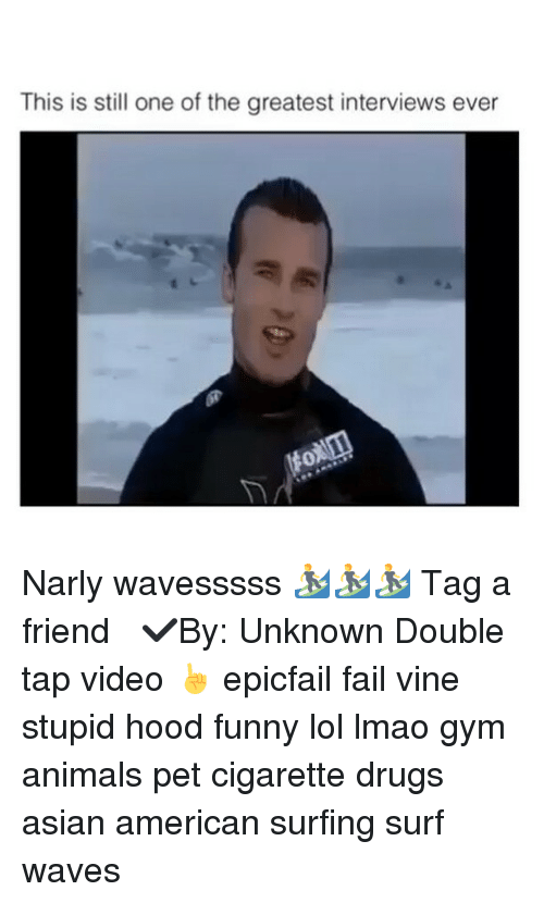 Epicfails: This is still one of the greatest interviews ever Narly wavesssss 🏄🏄🏄 Tag a friend ☟ ✔By: Unknown Double tap video ☝ epicfail fail vine stupid hood funny lol lmao gym animals pet cigarette drugs asian american surfing surf waves