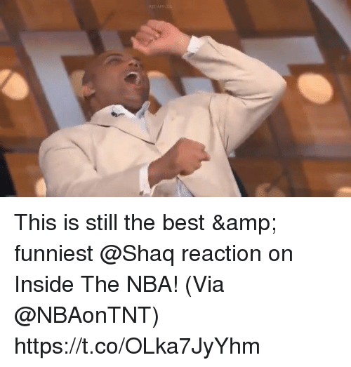 still the best: This is still the best & funniest @Shaq reaction on Inside The NBA!   (Via @NBAonTNT)  https://t.co/OLka7JyYhm