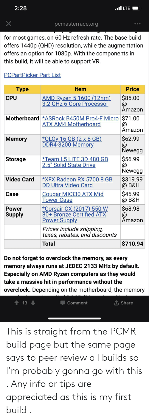 peer: This is straight from the PCMR build page but the same page says to peer review all builds so I'm probably gonna go with this . Any info or tips are appreciated as this is my first build .