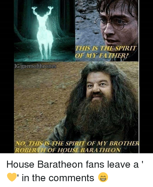 baratheon: THIS IS TALE SPIRIT  OF MY FATHER  IG/gaemofthrones  No. THIS THE SPIRIT OF MY BROTHER  ROBERAH OF HousE BARATHEON House Baratheon fans leave a '💛' in the comments 😁
