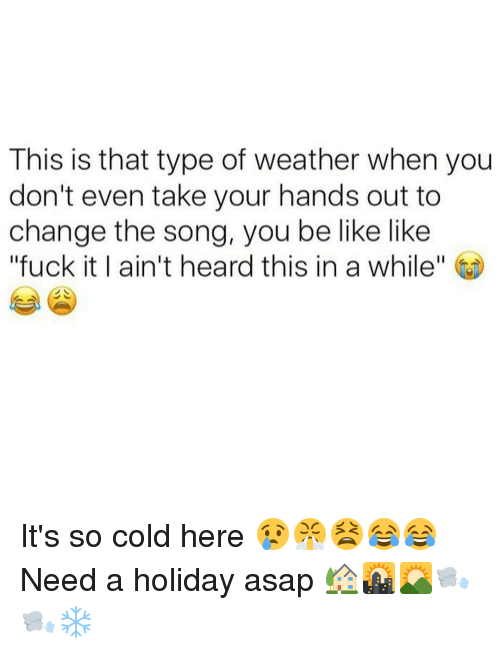 """hand outs: This is that type of weather when you  don't even take your hands out to  change the song, you be like like  """"fuck it I ain't heard this in a while It's so cold here 😢😤😫😂😂 Need a holiday asap 🏡🌇🌄🌬🌬❄"""