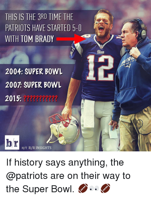 Patriotic, Sports, and Super Bowl: THIS IS THE 3RD TIME THE  PATRIOTS HAVE STARTED 5-1  WITH TOM BRADY  2004: SUPER BOWL  2007 SUPER BOWL  2015;  hr  H/T B/R INSIGHTS If history says anything, the @patriots are on their way to the Super Bowl. 🏈👀🏈