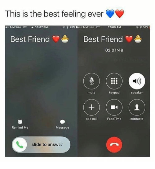 Friends Best Friend: This is the best feeling ever  O T-Mobile  UE 10:07 PM  3 73%  oo T-Mobile LTE  12:09 AM  Best Friend Best Friend  02:01:49  keypad  mute  speaker  add call  FaceTime Contacts  Remind Me  Message  slide to answc: