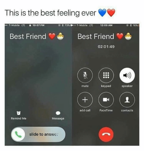 Friends Best Friend: This is the best feeling ever  o T-Mobile  UE  10:07 PM  73% 1800 T-Mobile  LTE  12:09 AM  * 16%  Best Friend  Best Friend  02:01:49  빼)  mute  keypad  speaker  add call  FaceTime  contacts  Remind Me  Message  slide to answc:
