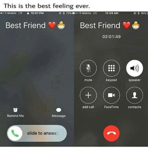 Best Friend, Facetime, and Memes: This is the best feeling ever.  seoT-Mobile  LTE  10:07PM  73%  oo T-Mobile  LTE  12:09 AM  Best Friend  Best Friend  02:01:49  mute  keypad  speaker  add call  FaceTime  contacts  Remind Me  Message  slide to answe