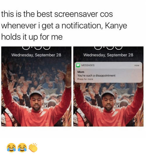 Disappointed: this is the best screensaver cos  whenever i get a notification, Kanye  holds it up for me  Wednesday, September 28  Wednesday, September 28  MESSAGES  Mom  You're such a disappointment  Press for more 😂😂👏