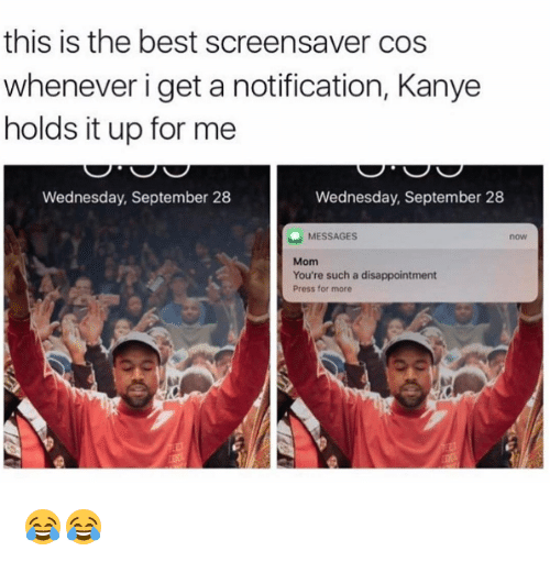 Disappointed: this is the best screensaver cos  whenever i get a notification, Kanye  holds it up for me  Wednesday, September 28  Wednesday, September 28  MESSAGES  Mom  You're such a disappointment  Press for more 😂😂