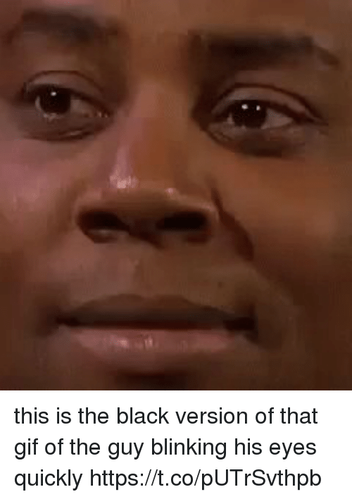Funny, Gif, and Black: this is the black version of that gif of the guy blinking his eyes quickly https://t.co/pUTrSvthpb