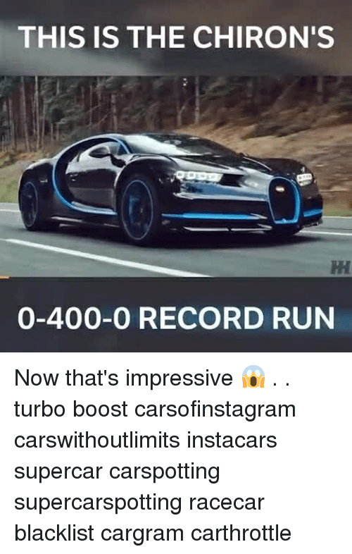 Oing: THIS IS THE CHIRON'S  0-400-O RECORD RUN Now that's impressive 😱 . . turbo boost carsofinstagram carswithoutlimits instacars supercar carspotting supercarspotting racecar blacklist cargram carthrottle