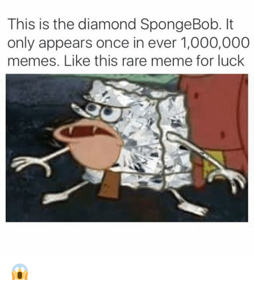 Meme, Memes, and SpongeBob: This is the diamond SpongeBob. It  only appears once in ever 1,000,000  memes. Like this rare meme for luck 😱