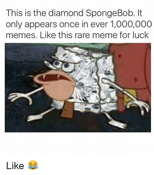 Meme, Memes, and SpongeBob: This is the diamond SpongeBob. It  only appears once in ever 1,000,000  memes. Like this rare meme for luck Like 😂