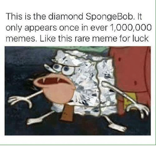 Meme, Memes, and SpongeBob: This is the diamond SpongeBob. It  only appears once in ever 1,000,000  memes. Like this rare meme for luck
