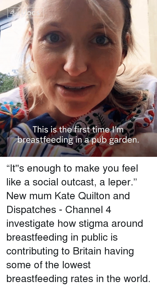"Breastfeeding: This is the first time l'm  breastfeeding in a pub garden. ""It''s enough to make you feel like a social outcast, a leper.""  New mum Kate Quilton and Dispatches - Channel 4 investigate how stigma around breastfeeding in public is contributing to Britain having some of the lowest breastfeeding rates in the world."