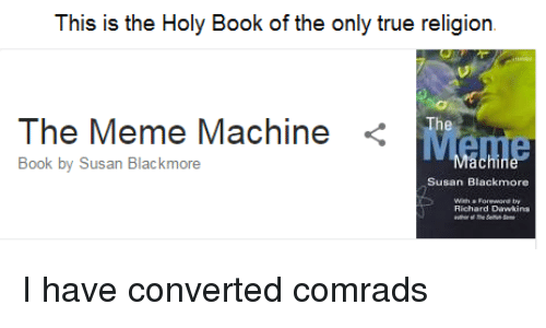 Susan Blackmore: This is the Holy Book of the only true religion.  The Meme Machine  Book by Susan Blackmore  Susan Blackmore  Dawkins