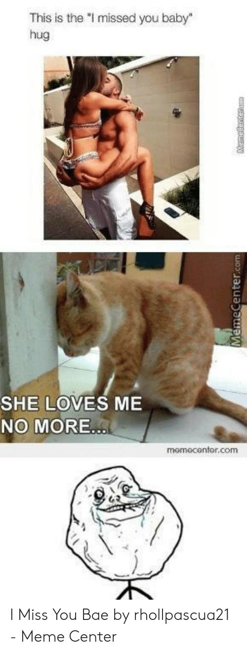 """i miss you meme: This is the """"I missed you baby  hug  SHE LOVES ME  NO MORE  memecenter.com I Miss You Bae by rhollpascua21 - Meme Center"""