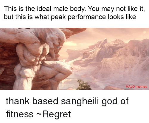 Halo Meme: This is the ideal male body. You may not like it,  but this is what peak performance looks like  HALO memes thank based sangheili god of fitness ~Regret