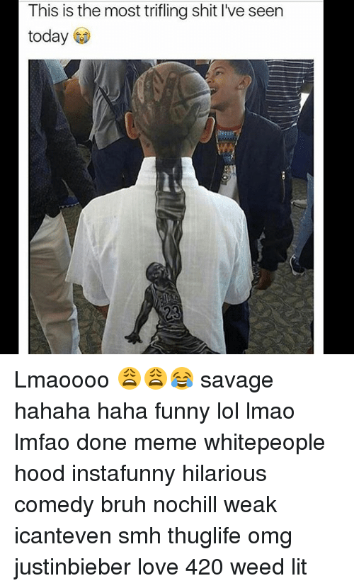 Done Meme: This is the most trifling shit l've seen  today Lmaoooo 😩😩😂 savage hahaha haha funny lol lmao lmfao done meme whitepeople hood instafunny hilarious comedy bruh nochill weak icanteven smh thuglife omg justinbieber love 420 weed lit