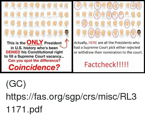 vacancy: This is the  ONLY  President  Actually  HERE are all the Presidents who  in U.S. history who's been had a Supreme Court pick either rejected  DENIED his Constitutional right  or withdrew their nomination to the court.  to fill a Supreme Court vacancy...  Can you spot the difference?  Factcheck!  Coincidence? (GC) https://fas.org/sgp/crs/misc/RL31171.pdf