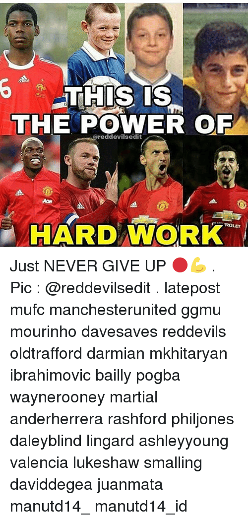 Memes, 🤖, and Powers: THIS IS  THE POWER OF  ROLET  HARD WORK Just NEVER GIVE UP 🔴💪 . Pic : @reddevilsedit . latepost mufc manchesterunited ggmu mourinho davesaves reddevils oldtrafford darmian mkhitaryan ibrahimovic bailly pogba waynerooney martial anderherrera rashford philjones daleyblind lingard ashleyyoung valencia lukeshaw smalling daviddegea juanmata manutd14_ manutd14_id