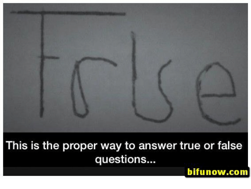 true or false: This is the proper way to answer true or false  question...  bifunow.com