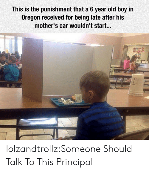 Being Late: This is the punishment that a 6 year old boy in  Oregon received for being late after his  mother's car wouldn't start... lolzandtrollz:Someone Should Talk To This Principal
