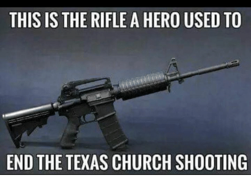 Church, Texas, and Hero: THIS IS THE RIFLE A HERO USED TO  END THE TEXAS CHURCH SHOOTING
