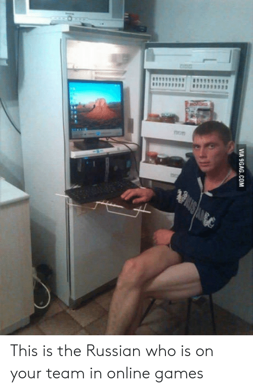 Russian: This is the Russian who is on your team in online games