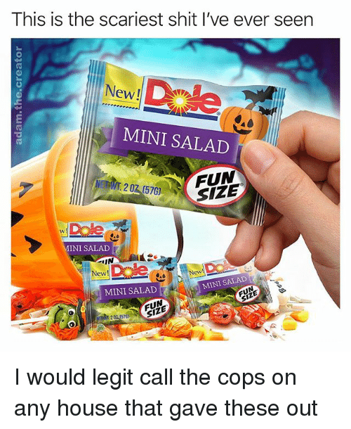 Memes, Shit, and House: This is the scariest shit l've ever seen  New  MINI SALAD  0(57 FUN  SIZE  0  MINI SALAD  IN  New  MINI SALAD  MINI SALAD  EUN I would legit call the cops on any house that gave these out