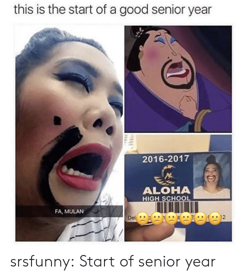 Mulan, School, and Tumblr: this is the start of a good senior year  2016-2017  ALOHA  HIGH SCHOOL  FA, MULAN srsfunny:  Start of senior year