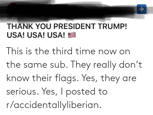 flags: This is the third time now on the same sub. They really don't know their flags. Yes, they are serious. Yes, I posted to r/accidentallyliberian.