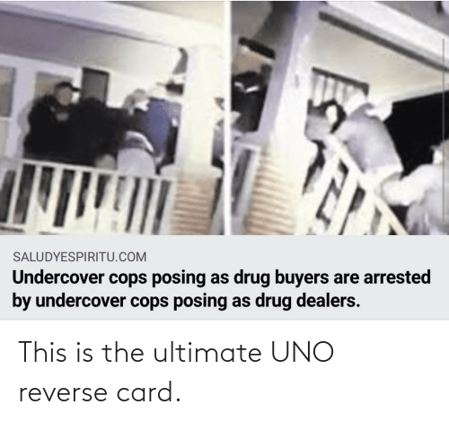 Uno: This is the ultimate UNO reverse card.