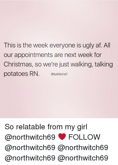 So Relateable: This is the week everyone is ugly af. All  our appointments are next week for  Christmas, so we're just walking, talking  potatoes RN  @North Witch69 So relatable from my girl @northwitch69 ❤️ FOLLOW @northwitch69 @northwitch69 @northwitch69 @northwitch69