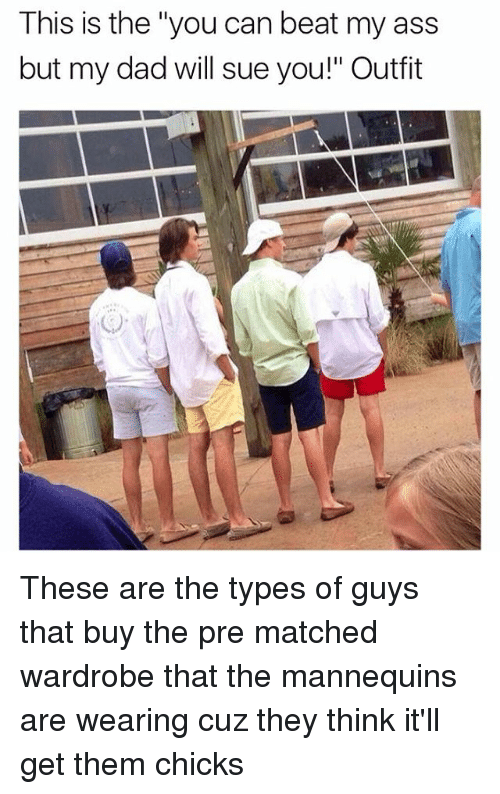 """Memes, Mannequin, and 🤖: This is the """"you can beat my ass  but my dad will sue you!"""" Outfit These are the types of guys that buy the pre matched wardrobe that the mannequins are wearing cuz they think it'll get them chicks"""