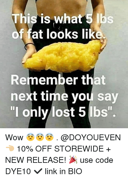 """Gym, Wow, and Lost: This is what 5 lbs  of fat looks lik  Remember that  next time you say  """"l only lost 5 Ibs"""" Wow 😨😨😨 . @DOYOUEVEN 👈🏼 10% OFF STOREWIDE + NEW RELEASE! 🎉 use code DYE10 ✔️ link in BIO"""