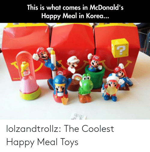 happy meal: This is what comes in McDonald's  Happy Meal in Korea... lolzandtrollz:  The Coolest Happy Meal Toys